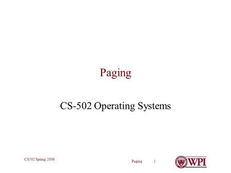 Paging 1 CS502 Spring 2006 Paging CS-502 Operating Systems.
