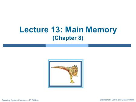 Silberschatz, Galvin and Gagne ©2009 Operating System Concepts – 8 th Edition, Lecture 13: Main Memory (Chapter 8)
