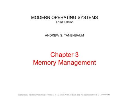 MODERN OPERATING SYSTEMS Third Edition ANDREW S. TANENBAUM Chapter 3 Memory Management Tanenbaum, Modern Operating Systems 3 e, (c) 2008 Prentice-Hall,