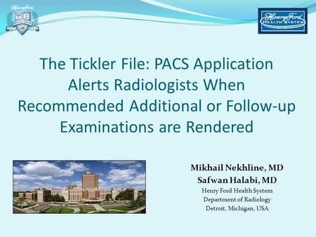 The Tickler File: PACS Application Alerts Radiologists When Recommended Additional or Follow-up Examinations are Rendered Mikhail Nekhline, MD Safwan.
