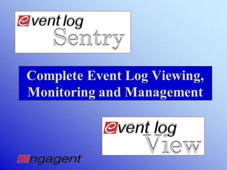 Complete Event Log Viewing, Monitoring and Management.