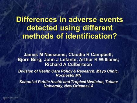 Differences in adverse events detected using different methods of identification? James M Naessens; Claudia R Campbell; Bjorn Berg; John J Lefante; Arthur.