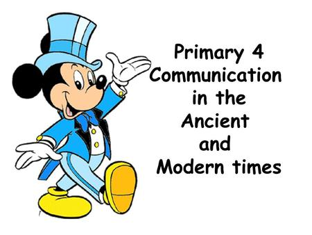 Primary 4 Communication in the Ancient and Modern times.