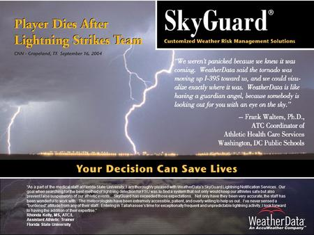 """As a part of the medical staff at Florida State University, I am thoroughly pleased with WeatherData's SkyGuard Lightning Notification Services. Our goal."