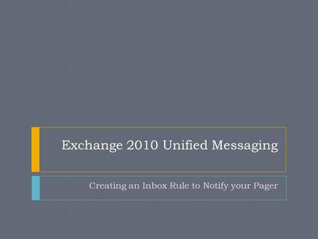 Exchange 2010 Unified Messaging Creating an Inbox Rule to Notify your Pager.