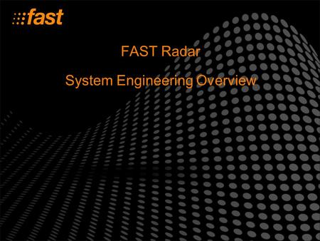 FAST Radar System Engineering Overview. FAST Radar Overview –What's Required? IIS 6.0  With Microsoft.NET Framework 1.1 and SMTP for email MS SQL Server.