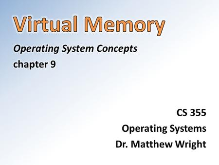 Virtual Memory Operating System Concepts chapter 9 CS 355