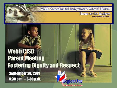 Webb CISD Parent Meeting Fostering Dignity and Respect September 28, 2011 5:30 p.m. – 6:30 p.m.