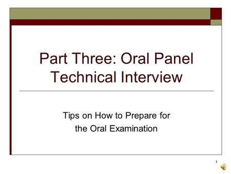 1 Part Three: Oral Panel Technical Interview Tips on How to Prepare for the Oral Examination.