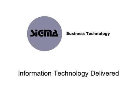 Information Technology Delivered. Our Mission We specialise in the delivery and management of outsourced IT solutions and infrastructure to enterprises.