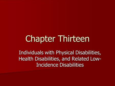 Chapter Thirteen Individuals with Physical Disabilities, Health Disabilities, and Related Low- Incidence Disabilities.