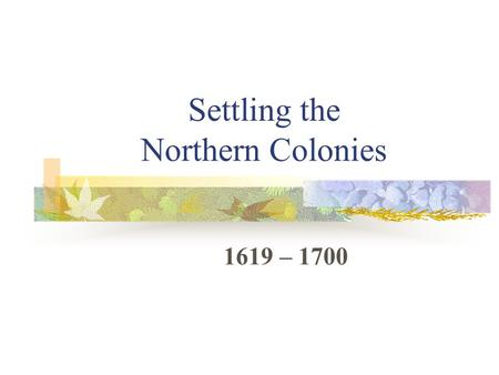 Settling the Northern Colonies 1619 – 1700. Religion 1517 – Protestant reformation 1536 – John Calvin --- Calvinism The elect Predestination Conversion.