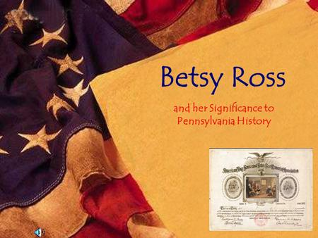 Betsy Ross and her Significance to Pennsylvania History.