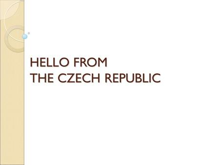 HELLO FROM THE CZECH REPUBLIC. Our school is located in the South Moravia in a town called Staré Město.