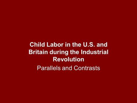Child Labor in the U.S. and Britain during the Industrial Revolution Parallels and Contrasts.