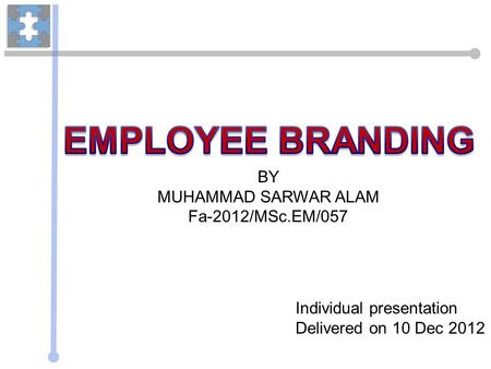 BY MUHAMMAD SARWAR ALAM Fa-2012/MSc.EM/057 Individual presentation Delivered on 10 Dec 2012.