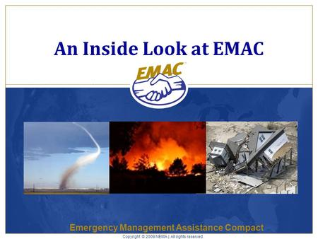 Emergency Management Assistance Compact An Inside Look at EMAC Copyright © 2009 NEMA | All rights reserved.