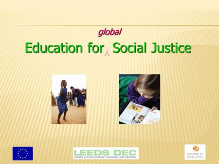Education for Social Justice. A PROJECT TO HELP SCHOOLS IMPROVE THEIR DELIVERY OF GLOBAL SOCIAL JUSTICE THEMES.