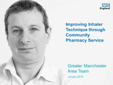 Www.england.nhs.uk Improving Inhaler Technique through Community Pharmacy Service Greater Manchester Area Team January 2015.