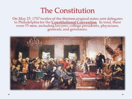 The Constitution On May 25, 1787 twelve of the thirteen original states sent delegates to Philadelphia for the Constitutional Convention. In total, there.