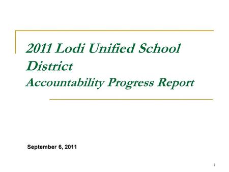 1 2011 Lodi Unified School District Accountability Progress Report September 6, 2011.
