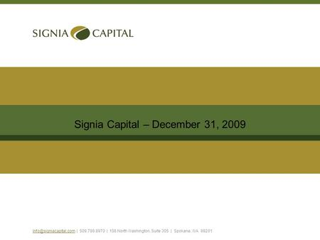 Signia Capital – December 31, 2009 | 509.789.8970 | 108 North Washington, Suite 305 | Spokane, WA 99201.