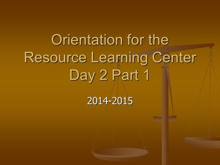 Orientation for the Resource Learning Center Day 2 Part 1 2014-2015.