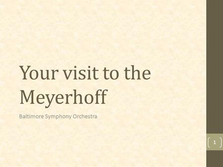 Your visit to the Meyerhoff Baltimore Symphony Orchestra 1.