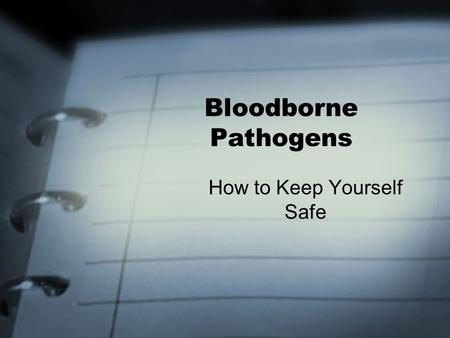 Bloodborne Pathogens How to Keep Yourself Safe. Bloodborne Diseases A bloodborne pathogen is a virus or germ which is carried by the blood and causes.