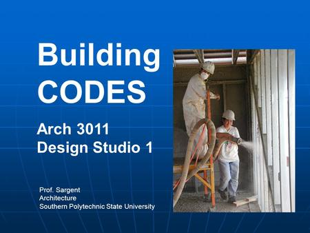 Building CODES Arch 3011 Design Studio 1 Prof. Sargent Architecture Southern Polytechnic State University.