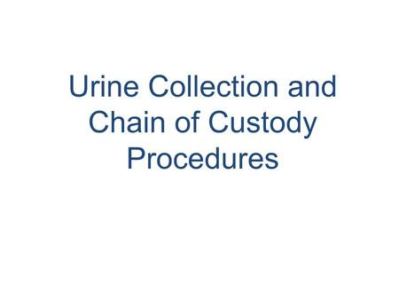 Urine Collection and Chain of Custody Procedures.