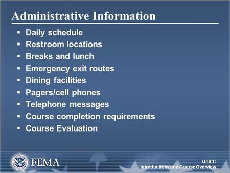 Unit 1: Introductions and Course Overview Administrative Information  Daily schedule  Restroom locations  Breaks and lunch  Emergency exit routes 