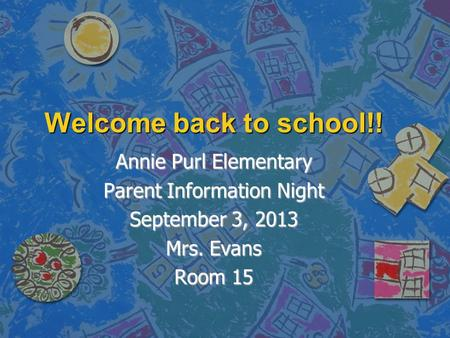 Welcome back to school!! Annie Purl Elementary Parent Information Night September 3, 2013 Mrs. Evans Room 15.