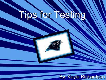 Tips for Testing By: Kayla Richardson. Are you hungry? Tests aren't easy when your hungry. You need to eat a good breakfast in the morning when you have.