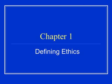 Chapter 1 Defining Ethics.