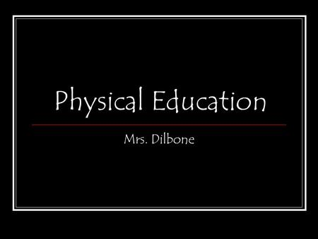 Physical Education Mrs. Dilbone. REBEL PRIDE! You are now part of the Rebel family, so… continually strive to demonstrate REBEL PRIDE in all that you.