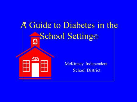 A Guide to Diabetes in the School Setting © McKinney Independent School District.