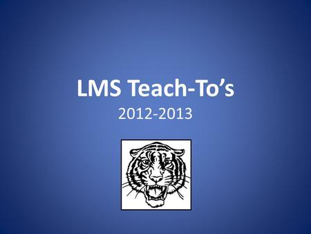 LMS Teach-To's 2012-2013. FAQs What are Teach-To's? – Expectations and specific guidelines for how we are to act, how we are to respond, and what we are.