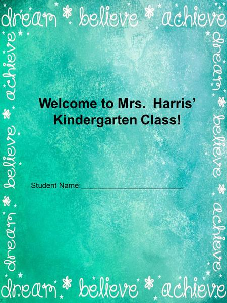 Welcome to Mrs. Harris' <strong>Kindergarten</strong> Class!