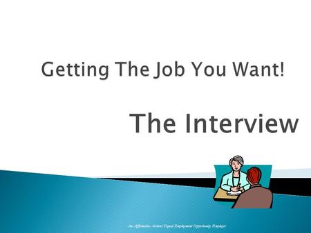 The Interview An Affirmative Action/Equal Employment Opportunity Employer.