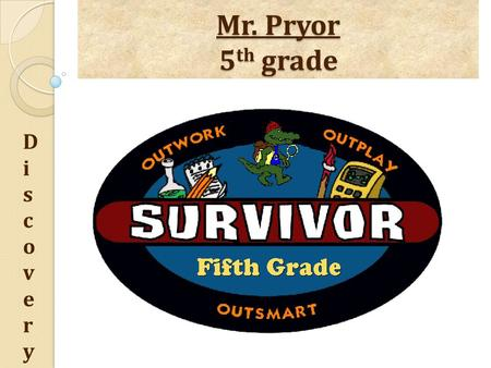 Mr. Pryor 5 th grade DiscoveryDiscovery. DiscoveryDiscovery What do I need to know?