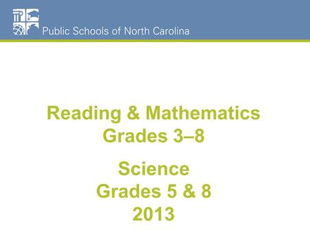 Reading & Mathematics Grades 3–8 Science Grades 5 & 8 2013.