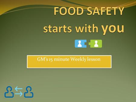 FOOD SAFETY starts with you