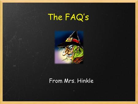 The FAQ's From Mrs. Hinkle. With a little help from Wallace and Gromit.