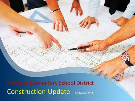 Construction Update September 2014 Madison Elementary School District.
