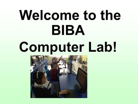 Welcome to the BIBA Computer Lab!. Arrival Procedures Come in quietly Move to your assigned computer.