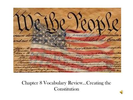 Chapter 8 Vocabulary Review…Creating the Constitution.