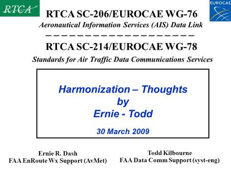 Aeronautical Information Services (AIS) Data Link Ernie R. Dash FAA EnRoute Wx Support (AvMet)‏ RTCA SC-206/EUROCAE WG-76 Harmonization – Thoughts by Ernie.