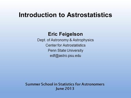 Introduction to Astrostatistics and R Eric Feigelson Penn