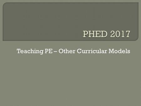 Teaching PE – Other Curricular Models.  Also some older editions available in regular circulation  I have one extra text.
